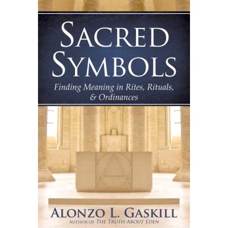 Sacred Symbols (Deuxe Edition) : Finding Meaning in Rites, Rituals and