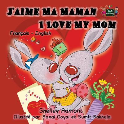 J'Aime Ma Maman I Love My Mom : French English Bilingual