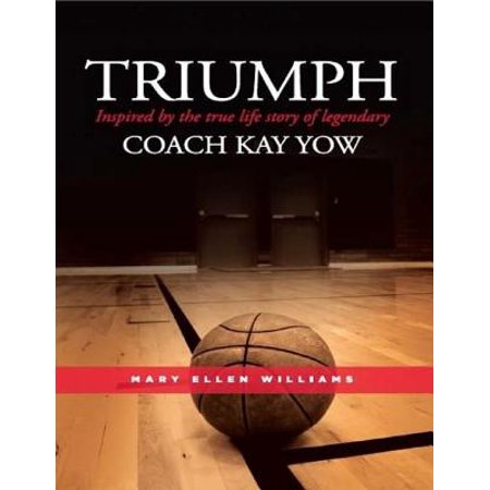 Triumph: Inspired by the True Life Story of Legendary Coach Kay Yow - eBook