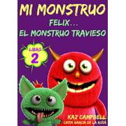 Mi Monstruo - Libro 2 - Félix... el Monstruo Travieso - eBook