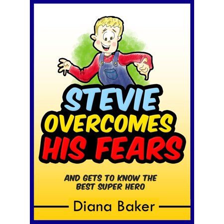 Stevie Overcomes His Fears: And Gets To Know The Best Super Hero -