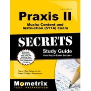 Praxis II Music: Content and Instruction (5114) Exam Secrets Study Guide : Praxis II Test Review for the Praxis II: Subject Assessments