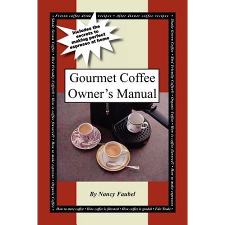 - Gourmet Coffee Owner's Manual : Includes the Secrets to Making Perfect Espresso at Home