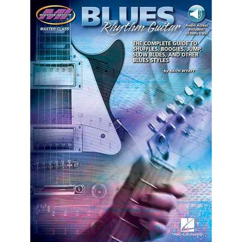 Blues Rhythm Guitar: The Complete Guide to Shuffles, Boogies, Jump, Slow Blues, and Other Blues Styles