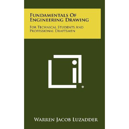 Fundamentals Of Engineering Drawing  For Technical Students And Professional Draftsmen