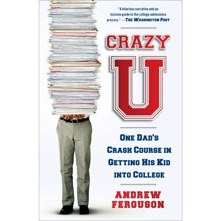 Crazy U : One Dad's Crash Course in Getting His Kid into (Best College Courses For The Future)