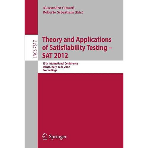 Theory and Applications of Satisfiability Testing -- Sat 2012: 15th International Conference, Trento, Italy, June 17-20, 2012, Proceedings