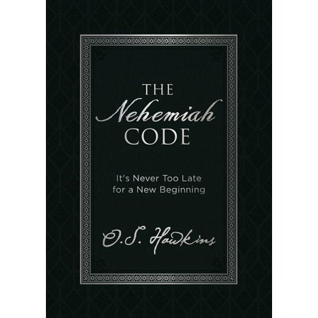 The Nehemiah Code : It's Never Too Late for a New (Tomorrow May Be Too Late Bible Verse)