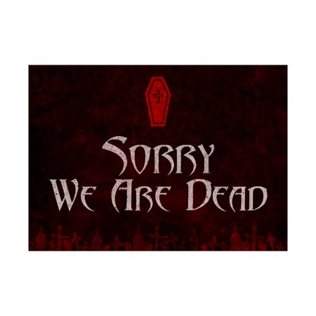 Sorry We Are Dead Print Coffin Picture Fun Scary Humor Halloween Seasonal Decoration Sign