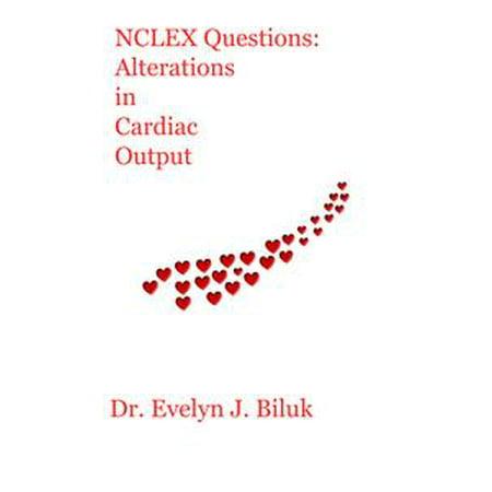 NCLEX Questions: Alterations in Cardiac Output - - Cardiac Output