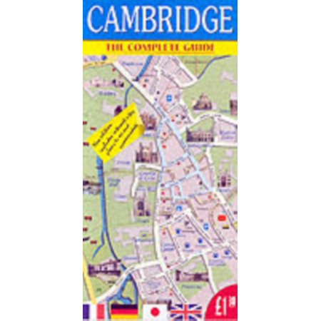 Cambridge, the Complete Guide : Includes Internet Sites, Places to See, and Accommodation