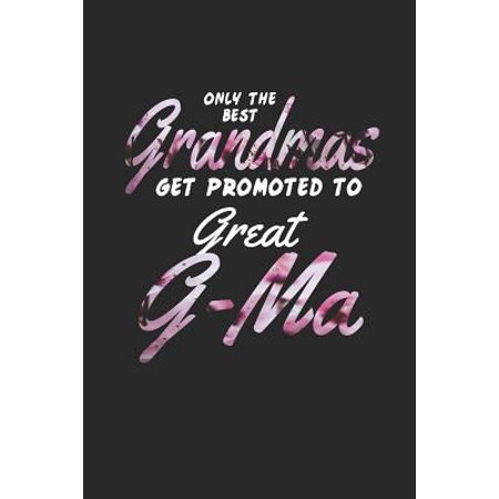 Only the Best Grandmas Get Promoted to Great G-Ma: Family Grandma Women Mom Memory Journal Blank Lined Note Book Mother's Day Holiday Gift