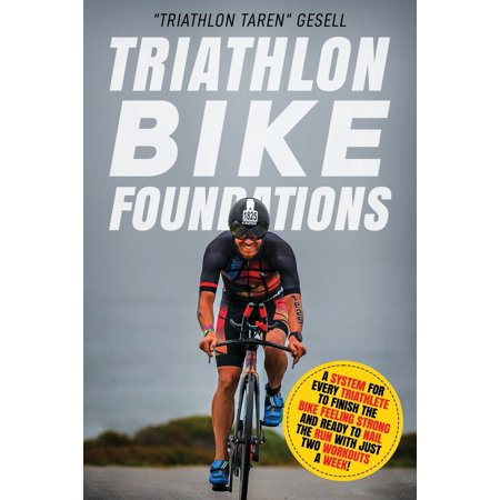 Traithlon Foundations: Triathlon Bike Foundations: A System for Every Triathlete to Finish the Bike Feeling Strong and Ready to Nail the Run with Just Two Workouts a Week! (Paperback) (Triathlon Tri-anzug)