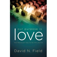 Our Purpose Is Love: The Wesleyan Way to Be the Church (Paperback)