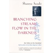Branching Streams Flow in the Darkness : Zen Talks on the Sandokai