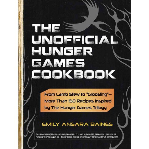 "The Unofficial Hunger Games Cookbook: From Lamb Stew to ""Groosling""- More Than 150 Recipes Inspired by The Hunger Games Trilogy"