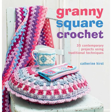 Granny Square Crochet : 35 contemporary projects using traditional techniques