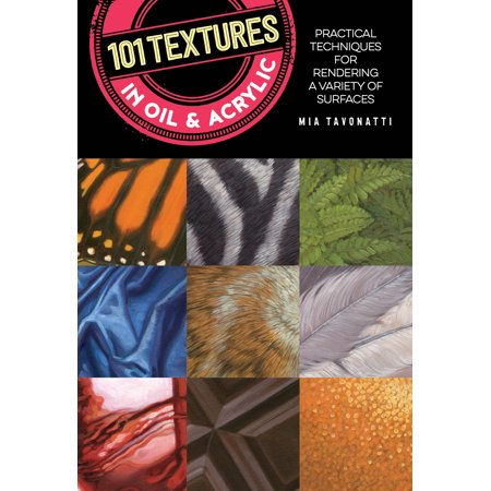 101 Textures in Oil and Acrylic : Practical techniques for rendering a variety of surfaces ()