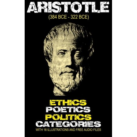 (Aristotle's Ethics, Poetics, Politics, and Categories: With 16 Illustrations and Free Audio Files - eBook)
