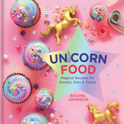 Unicorn Food : Magical Recipes for Sweets, Eats, and Treats - Halloween Treat Recipes Uk