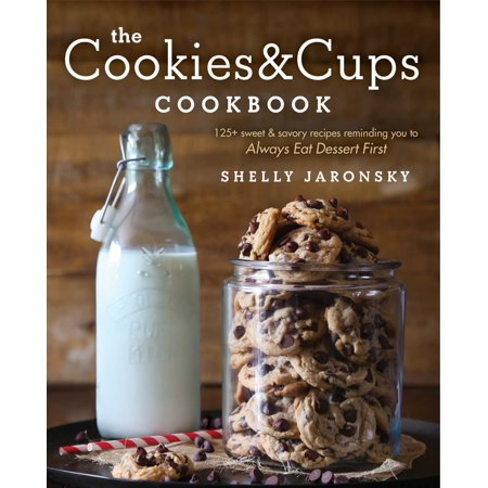 The Cookies & Cups Cookbook : 125+ sweet & savory recipes reminding you to Always Eat Dessert First (Easy Cute Halloween Dessert Recipes)