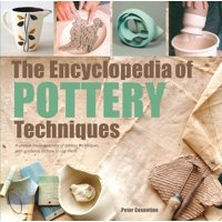 The Encyclopedia of Pottery Techniques : A unique visual directory of pottery techniques, with guidance on how to use them