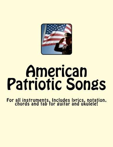 American Patriotic Songs: For All Instruments. Includes Guitar and Ukulele Tab! by