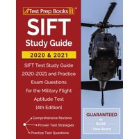 SIFT Study Guide 2020 and 2021: SIFT Test Study Guide 2020-2021 and Practice Exam Questions for the Military Flight Aptitude Test [4th Edition] (Paperback)
