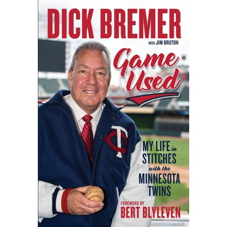 Dick Bremer: Game Used : My Life in Stitches with the Minnesota Twins