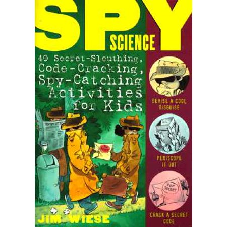 Spy Science : 40 Secret-Sleuthing, Code-Cracking, Spy-Catching Activities for Kids (Science Activities For Preschoolers About Halloween)