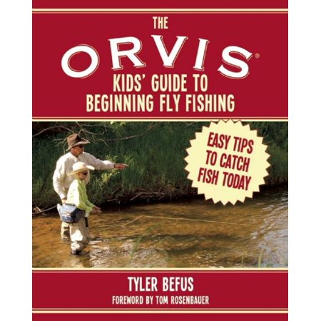 The ORVIS Kids' Guide to Beginning Fly Fishing : Easy Tips To Catch Fish - Orvis Fly