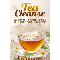 Tea Cleanse: Lose Up to 10 Pounds a Week with This 4-Week Detox Plan - eBook