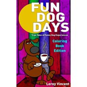 Fun Dog Days Coloring Book: True Tales of Funny Dog Experiences (Paperback)