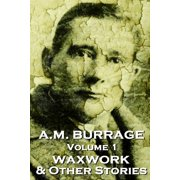 A.M. Burrage - The Waxwork & Other Stories : Classics from the Master of Horror Fiction