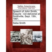 Speech of John Smith, Esquire : Not Delivered at Smithville, Sept. 15th, 1861.