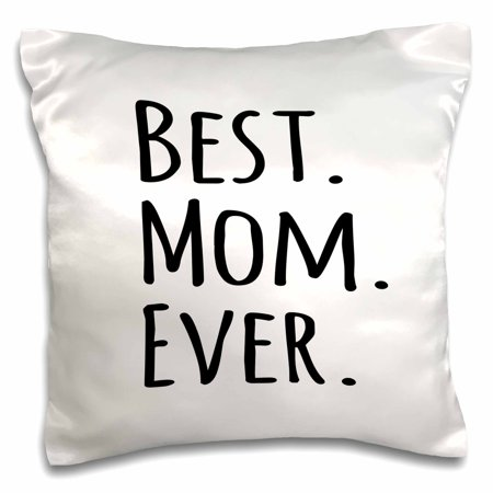 3dRose Best Mom Ever - Gifts for parents - Good for Mothers day - black text - Pillow Case, 16 by