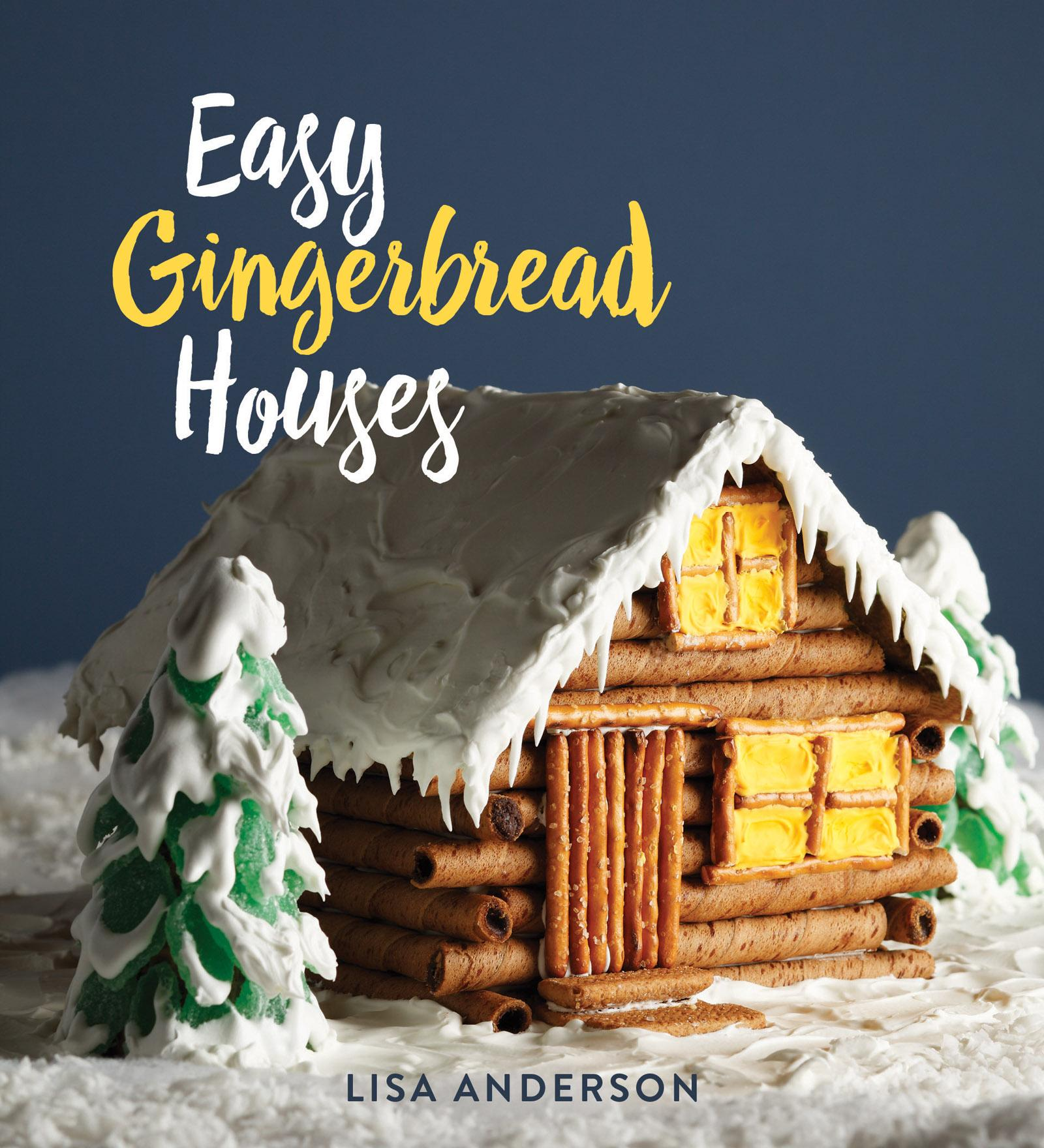 Easy Gingerbread Houses: Twenty-Three No-Bake Gingerbread Houses for All Seasons (Hardcover)