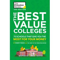 The Best Value Colleges, 13th Edition : 75 Schools That Give You the Most for Your Money + 125 Additional School Profiles Online