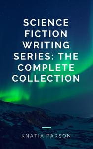 Science Fiction Writing Series: The Complete Collection eBook by