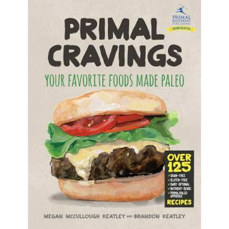 Primal Cravings: Your Favorite Foods Made Paleo Deal