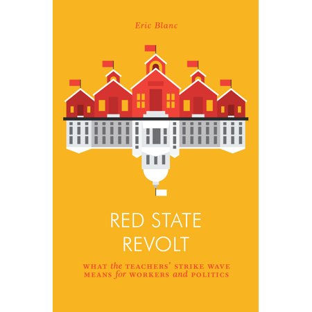 Red State Revolt : The Teachers'  Strike Wave and Working-Class Politics