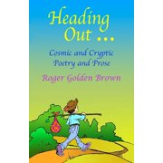 Heading Out, Cosmic and Cryptic Poetry and Prose - eBook