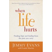 When Life Hurts : Finding Hope and Healing from the Pain You Carry