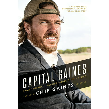 Capital Gaines : Smart Things I Learned Doing Stupid Stuff ()