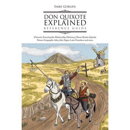 Don Quixote Explained Reference Guide  Character Encyclopedia  Relationship Dictionary  Theme Reader  Episode Primer  Geographic Atlas  Joke Digest  L  Paperback