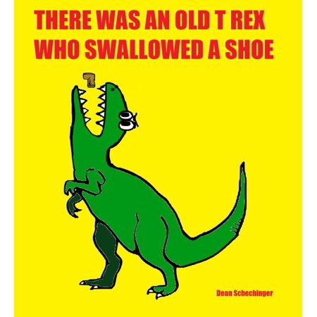 There Was An Old T Rex Who Swallowed A Shoe - eBook - How Big Was The T Rex