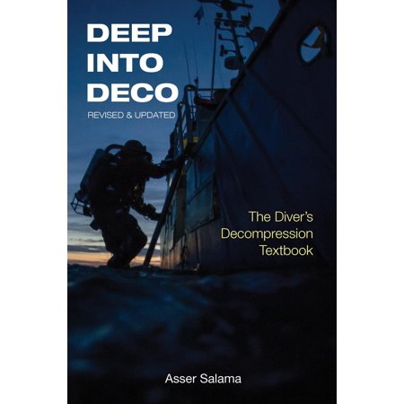 Deep Diver Manual - Deep Into Deco Revised and Updated : The Diver's Decompression Textbook