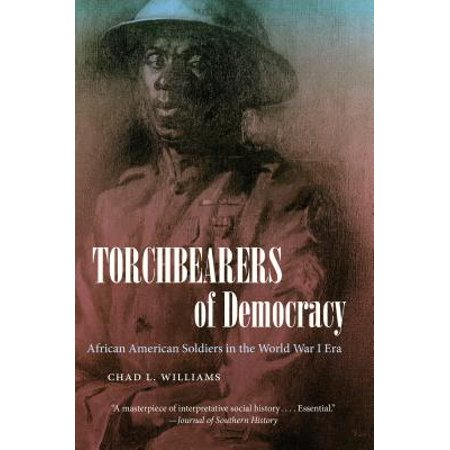 Torchbearers of Democracy : African American Soldiers in the World War I