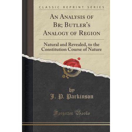Natural Conure (An Analysis of Br; Butler's Analogy of Region: Natural and Revealed, to the Constitution Course of Nature (Classic)