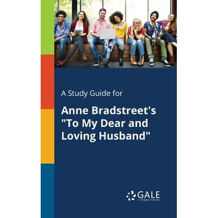 A Study Guide for Anne Bradstreet's to My Dear and Loving